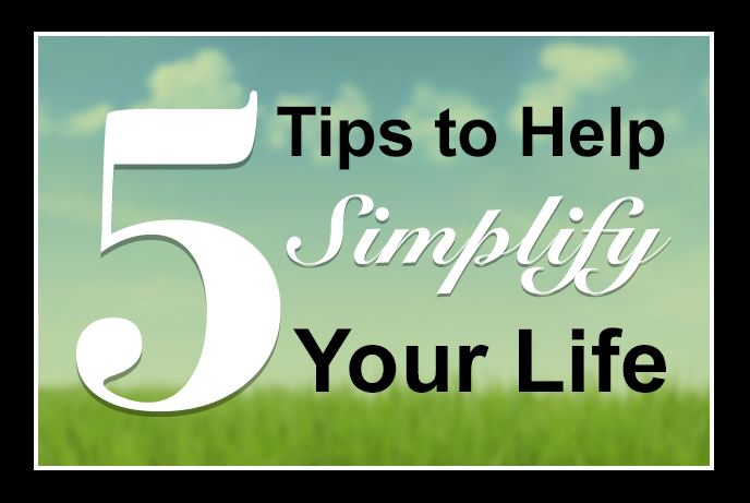 5 Easy Tips to Help Simplify Your Life