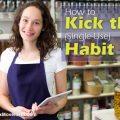 How to Kick the Single Use Habit