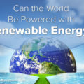 Can the World Be Powered with Renewable Energy?