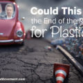 Could This Be the End of the Road for Plastic?