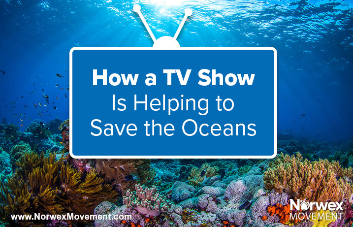 How a TV Show Is Helping to Save the Oceans