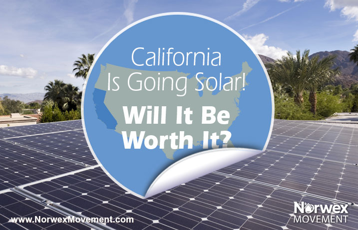 California Is Going Solar! Will It Be Worth It?