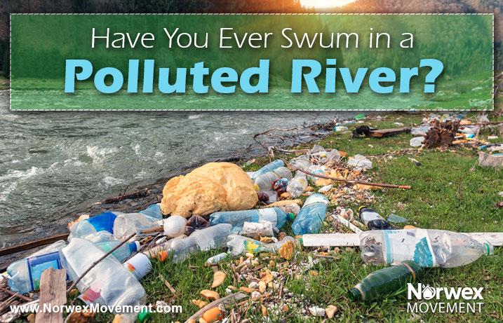 Have You Ever Swum in a Polluted River?