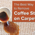 The Best Way to Remove Coffee Stains on Carpet