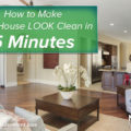 How to Make Your House LOOK Clean in 5 Minutes