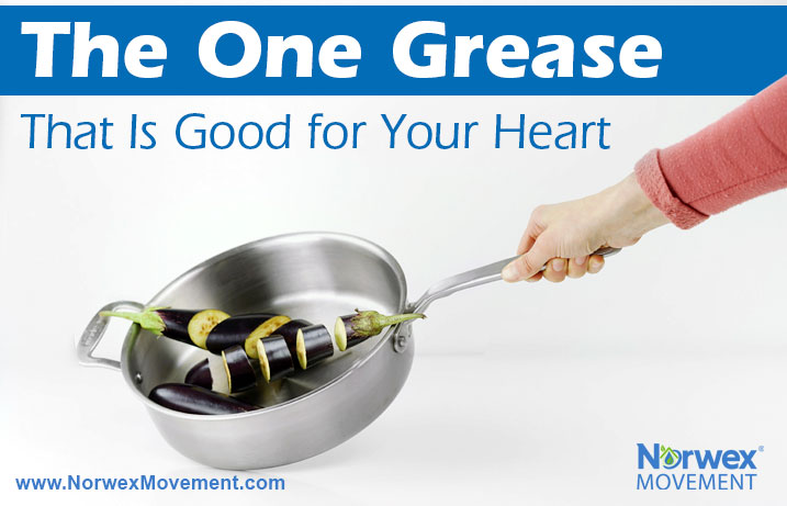 The One Grease That Is Good for Your Heart